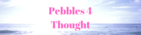 Pebbles 4 Thought