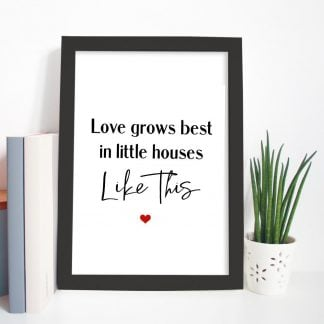 love grows best in little houses print